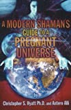 img - for A Modern Shaman's Guide to a Pregnant Universe book / textbook / text book