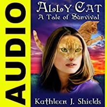 Ally Cat: A Tale of Survival Audiobook by Kathleen J. Shields Narrated by Sara Morsey