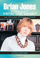 Brian Jones Straight From The Heart: The Rolling Stones Murder