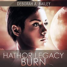 Hathor Legacy: Burn, Volume 2 (       UNABRIDGED) by Deborah A. Bailey Narrated by Kristin James
