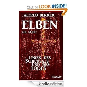 Linien des Schicksals und des Todes - Episode 37 (ELBEN - Die Serie) (German Edition) Alfred Bekker and ELBEN Die Serie