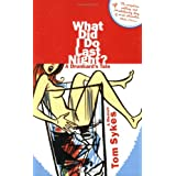 What Did I Do Last Night?: A Drunkard's Tale ~ Tom Sykes