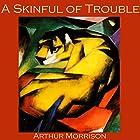 A Skinful of Trouble Hörbuch von Arthur Morrison Gesprochen von: Cathy Dobson