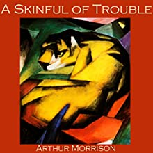 A Skinful of Trouble Audiobook by Arthur Morrison Narrated by Cathy Dobson
