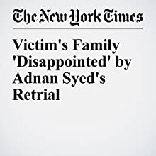 Victim's Family 'Disappointed' by Adnan Syed's Retrial Other by Liam Stack Narrated by Paul Ryden
