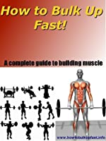 How To Bulk Up Fast - A complete guide to building muscle (English Edition)