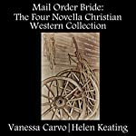 Mail Order Bride: The Four Novella Christian Western Collection | Vanessa Carvo,Helen Keating