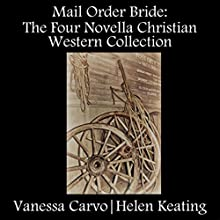 Mail Order Bride: The Four Novella Christian Western Collection (       UNABRIDGED) by Vanessa Carvo, Helen Keating Narrated by Tina Marie Shuster