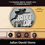 The Strange Birth, Short Life, and Sudden Death of Justice Girl: A Novel | Julian David Stone
