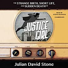 The Strange Birth, Short Life, and Sudden Death of Justice Girl: A Novel Audiobook by Julian David Stone Narrated by Stefan Rudnicki