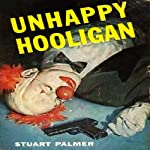 Unhappy Hooligan: Howie Rook, Book 1 (       UNABRIDGED) by Stuart Palmer Narrated by A. C. Fellner