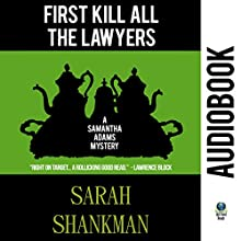 First Kill All the Lawyers: A Samantha Adams Mystery, Book 1 Audiobook by Sarah Shankman Narrated by Tondre Schulte