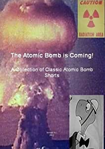 The Atomic Bomb is Coming! A Collection of Classic Atomic Bomb Shorts