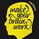 Make Your Brain Work (       UNABRIDGED) by Amy Brann Narrated by Merilyn Harris