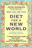 May All Be Fed: 'a Diet For A New World : Including Recipes By Jia Patton And Friends (0380719010) by Robbins, John