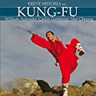 Breve historia del Kung-Fu (       UNABRIDGED) by William Acevedo, Carlos Gutiérrez, Mei Cheung Narrated by Sergio Lonardi