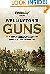Wellington's Guns: The Untold Story o...