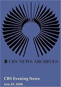 CBS Evening News (June 23, 2006)