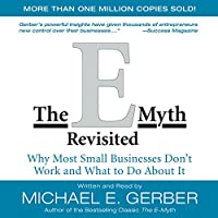 The E-Myth Revisited: Why Most Small Businesses Don't Work and What to Do About It (       UNABRIDGED) by Michael E. Gerber Narrated by Michael E. Gerber