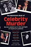 The Mammoth Book of Celebrity Murders: Murder Played Out in the Spotlight of Maximum Publicity (Mammoth Books)