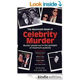 The Mammoth Book of Celebrity Murder: Murder Played Out in the Spotlight of Maximum Publicity (Mammoth Books)