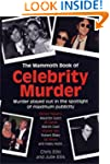 The Mammoth Book of Celebrity Murder:...