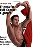 Fitness for Full-contact Fighters: Training for Muay Thai, Kickboxing, Karate and Tae Kwon Do