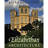 Elizabethan Architecture: Its Rise and Fall, 1540-1640 (Paul Mellon Centre for Studies in British Art)by Mark Girouard