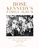 Rose Kennedys Family Album: From the Fitzgerald Kennedy Private Collection, 1878-1946