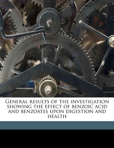 General results of the investigation showing the effect of benzoic acid and benzoates upon digestion and health