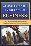 img - for Choosing the Right Legal Form of Business: The Complete Guide to Becoming a Sole Proprietor, Partnership,  LLC, or Corporation book / textbook / text book