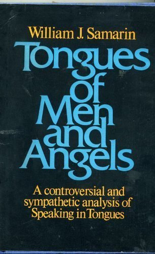 Tongues of Men and Angels: The Religious Language of Pentecostalism - A Controversial and Sympathetic Anaylsis of Speaking in Tongues