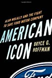 American Icon: Alan Mulally and the Fight to Save Ford Motor Company unknown Edition by Hoffman, Bryce G. (2012)