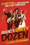 img - for ANZAC's Dirty Dozen: 12 Myths of Australian Military History book / textbook / text book