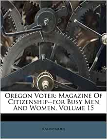 Oregon Voter Magazine Of Citizenship For Busy Men And