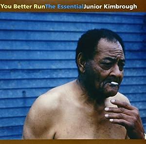 You Better Run: The Essential Junior Kimbrough (Vinyl)