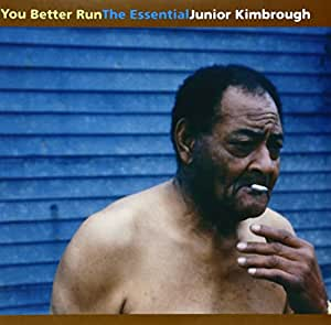 You Better Run: The Essential Junior Kimbrough (Vinyl)