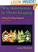 New Dimensions in Photo Imaging: A Step by Step Manual