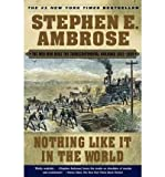 img - for BY Ambrose, Stephen E. ( Author ) [{ Nothing Like It in the World: The Men Who Built the Transcontinental Railroad 1863-1869 By Ambrose, Stephen E. ( Author ) Nov - 06- 2001 ( Paperback ) } ] book / textbook / text book