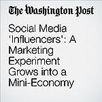 Social Media 'Influencers': A Marketing Experiment Grows into a Mini-Economy | Sarah Halzack