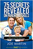 75 Secrets Revealed on Parenting Skills: Master The Revolutionary Approach For Bringing An End To The Everyday Battles (NINJA PARENTING Book 1)