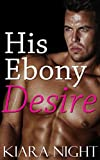 His Ebony Desire (BWWM Interracial Billionaire Romance)