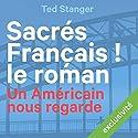 Sacrés Français ! Le roman: Un Américain nous regarde | Livre audio Auteur(s) : Ted Stanger Narrateur(s) : Lemmy Constantine