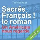 Sacrés Français ! Le roman: Un Américain nous regarde (       UNABRIDGED) by Ted Stanger Narrated by Lemmy Constantine