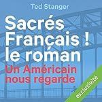 Sacrés Français ! Le roman: Un Américain nous regarde | Ted Stanger