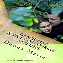 Gracie Mae: A Story of Courage and Love Audiobook by Donna Marie Narrated by Theresa Stephens