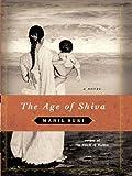 The Age of Shiva: A Novel