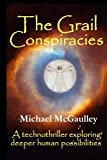 img - for The Grail Conspiracies: A science thriller of the mind (Technothrillers exploring supernormal human possibilities) book / textbook / text book