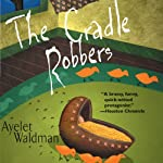 The Cradle Robbers: A Mommy-Track Mystery, Book 6 (       UNABRIDGED) by Ayelet Waldman Narrated by Christine Marshall