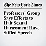 Professors' Group Says Efforts to Halt Sexual Harassment Have Stifled Speech | Anemona Hartocollis